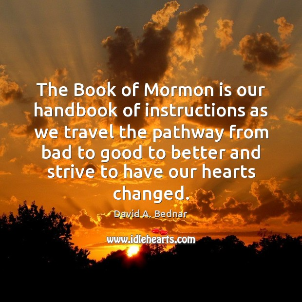 The Book of Mormon is our handbook of instructions as we travel David A. Bednar Picture Quote