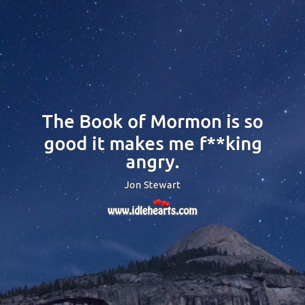 Image, The Book of Mormon is so good it makes me f**king angry.