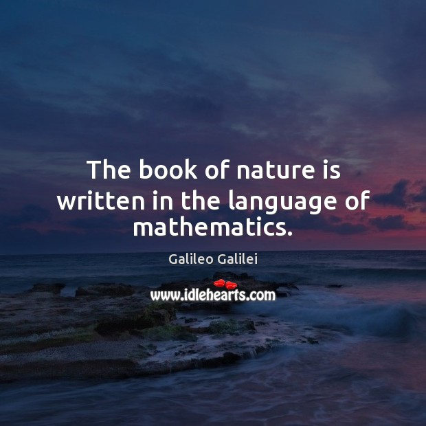 The book of nature is written in the language of mathematics. Galileo Galilei Picture Quote