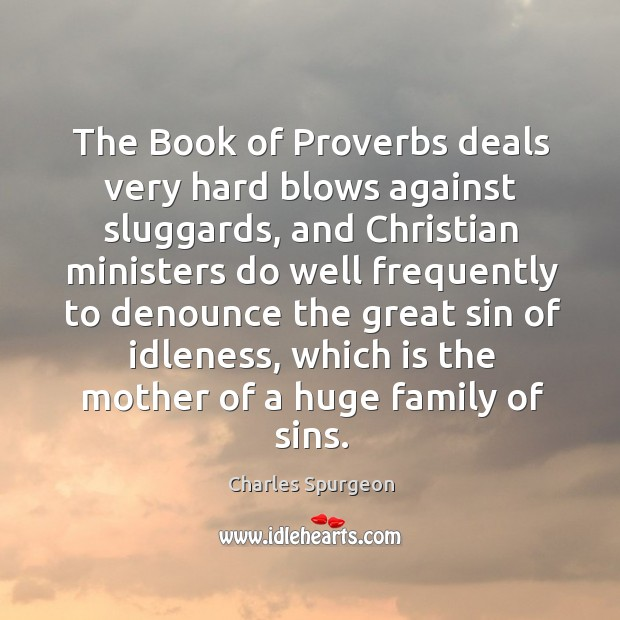 The Book of Proverbs deals very hard blows against sluggards, and Christian Image