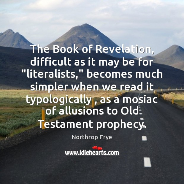 """The Book of Revelation, difficult as it may be for """"literalists,"""" becomes Northrop Frye Picture Quote"""