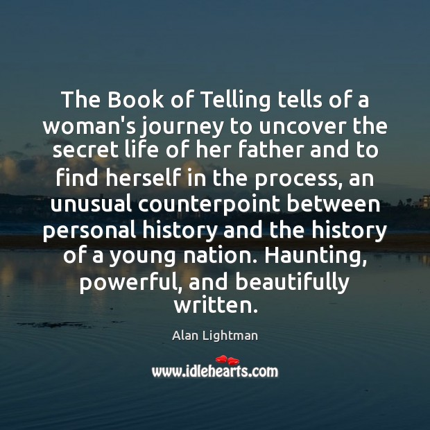 The Book of Telling tells of a woman's journey to uncover the Alan Lightman Picture Quote