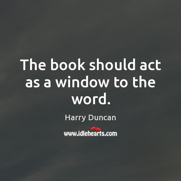 Image, The book should act as a window to the word.