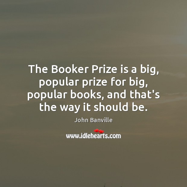 The Booker Prize is a big, popular prize for big, popular books, John Banville Picture Quote