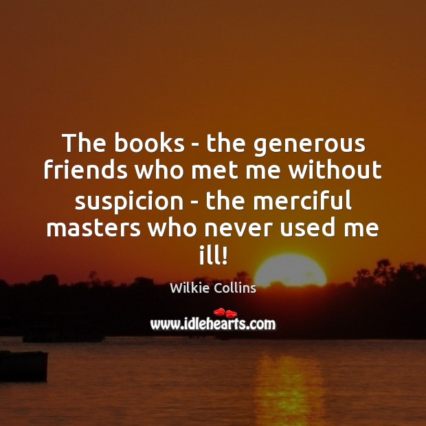 The books – the generous friends who met me without suspicion – Wilkie Collins Picture Quote