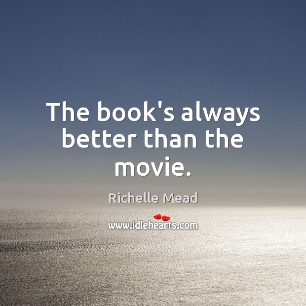 Image, The book's always better than the movie.