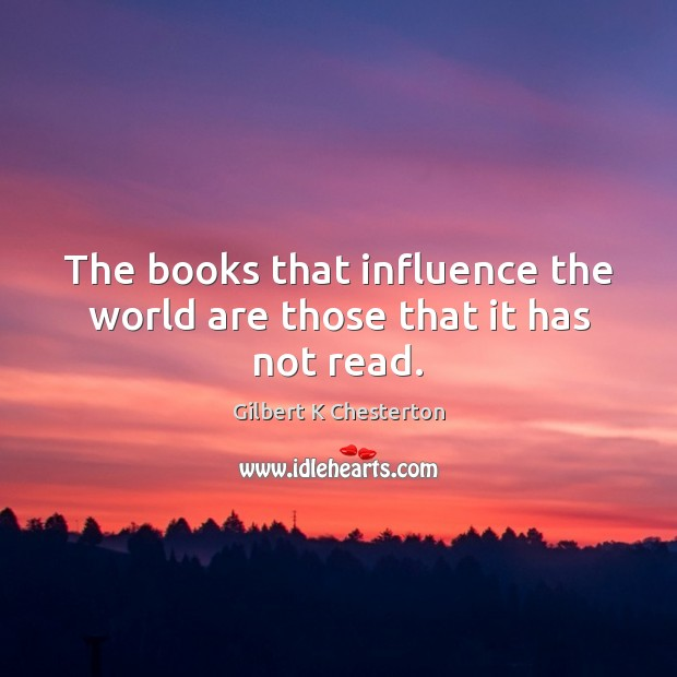 The books that influence the world are those that it has not read. Image