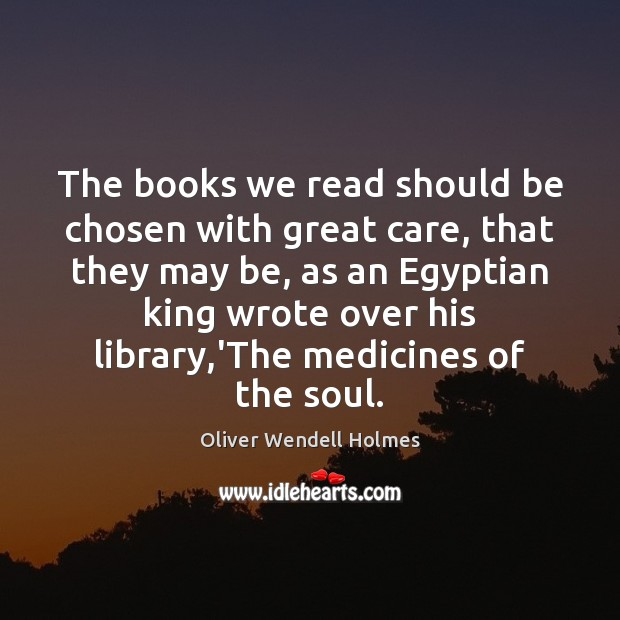 Image, The books we read should be chosen with great care, that they