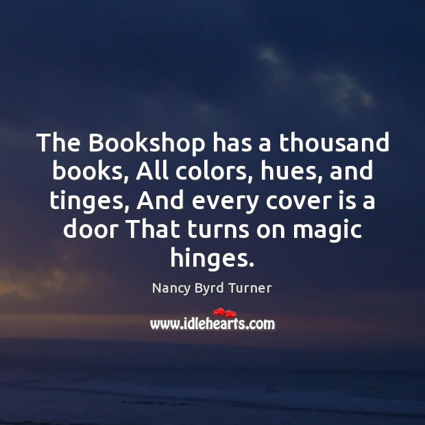 The Bookshop has a thousand books, All colors, hues, and tinges, And Image