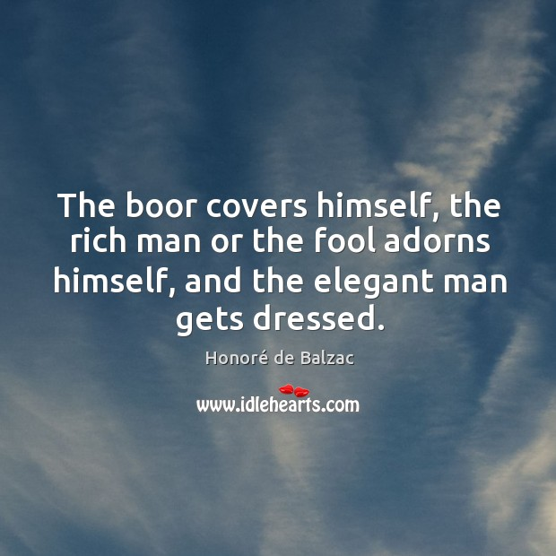 Image, The boor covers himself, the rich man or the fool adorns himself,