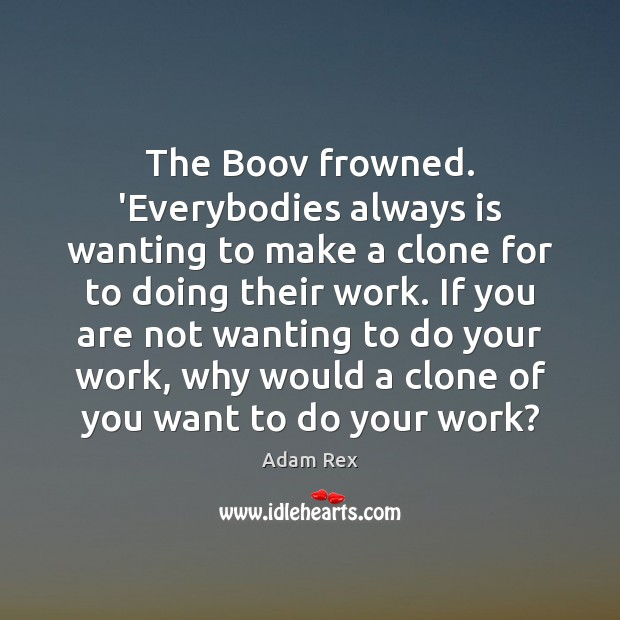 The Boov frowned. 'Everybodies always is wanting to make a clone for Image