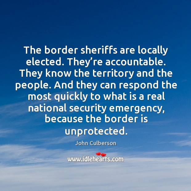 The border sheriffs are locally elected. They're accountable. They know the territory and the people. Image