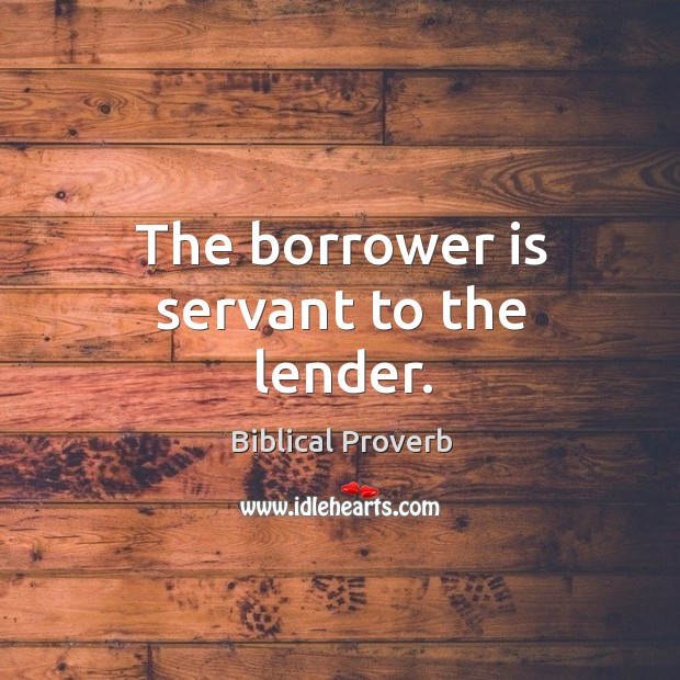 The borrower is servant to the lender. Biblical Proverbs Image