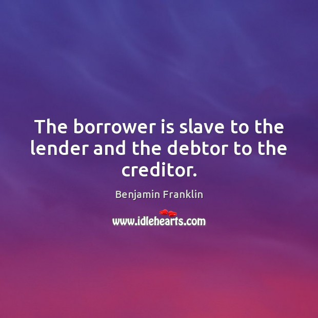 Image, The borrower is slave to the lender and the debtor to the creditor.