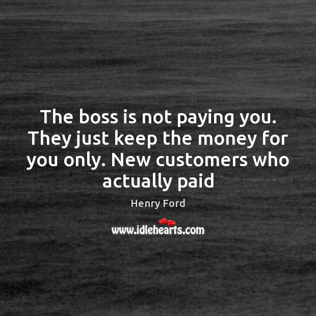 Image, The boss is not paying you. They just keep the money for