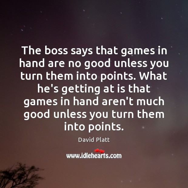 The boss says that games in hand are no good unless you David Platt Picture Quote