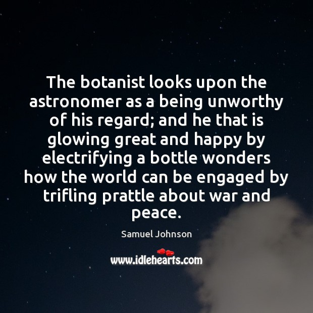Image, The botanist looks upon the astronomer as a being unworthy of his