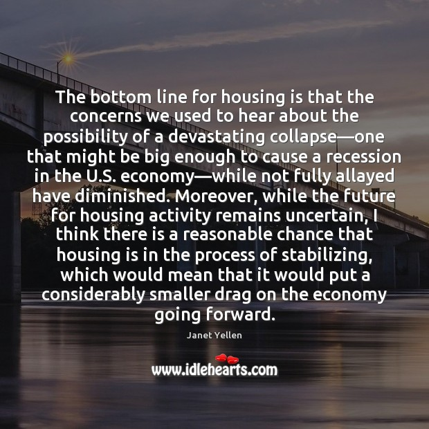 The bottom line for housing is that the concerns we used to Image