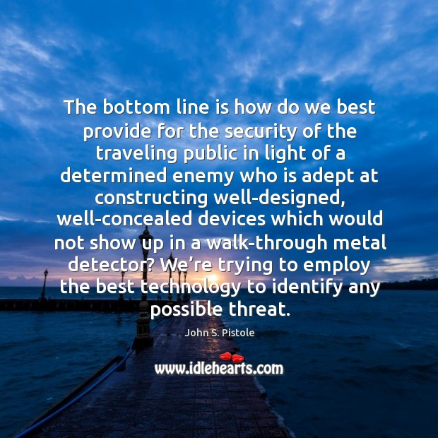 The bottom line is how do we best provide for the security of the traveling public Image