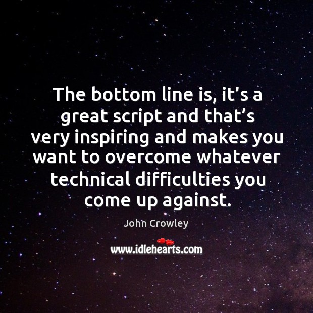 The bottom line is, it's a great script and that's very inspiring and makes you want to Image