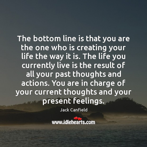 Image about The bottom line is that you are the one who is creating