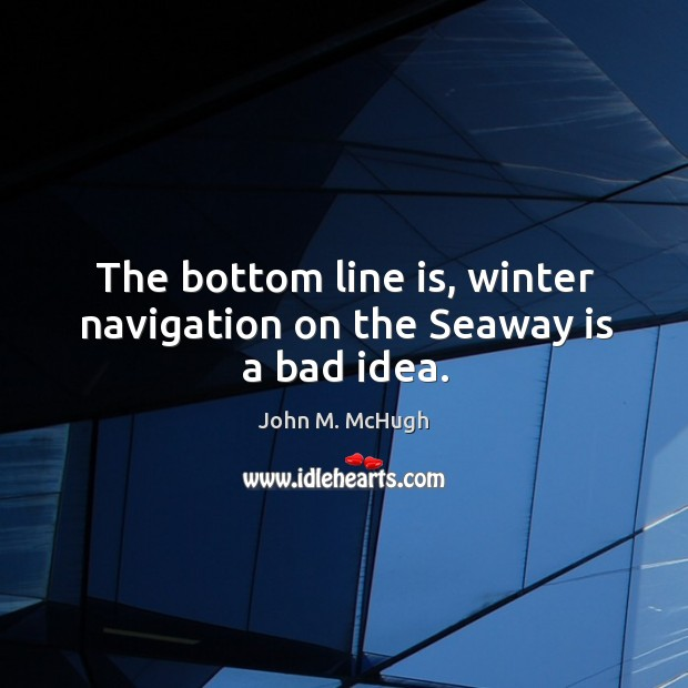 The bottom line is, winter navigation on the seaway is a bad idea. Image