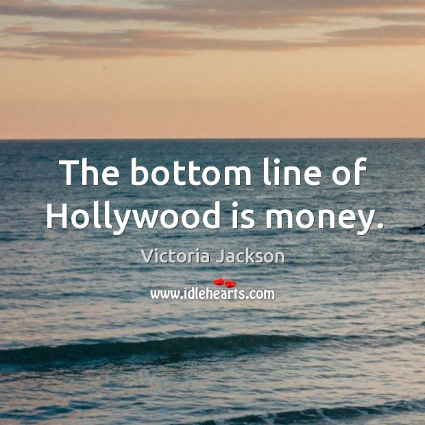 The bottom line of hollywood is money. Image