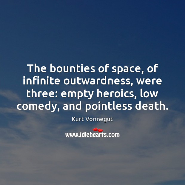 The bounties of space, of infinite outwardness, were three: empty heroics, low Image