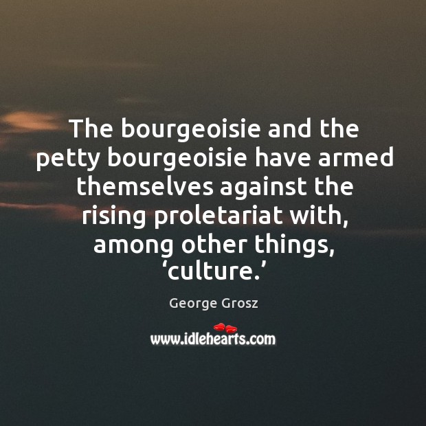 The bourgeoisie and the petty bourgeoisie have armed themselves against the Image