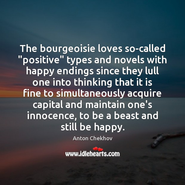 "The bourgeoisie loves so-called ""positive"" types and novels with happy endings since Anton Chekhov Picture Quote"