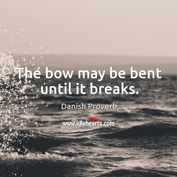 Image, The bow may be bent until it breaks.