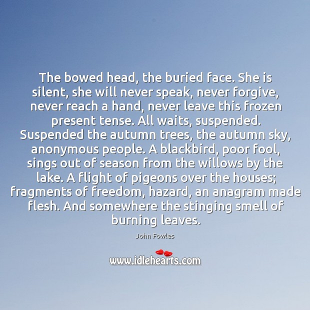 The bowed head, the buried face. She is silent, she will never Image