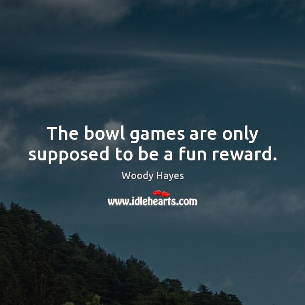 The bowl games are only supposed to be a fun reward. Image