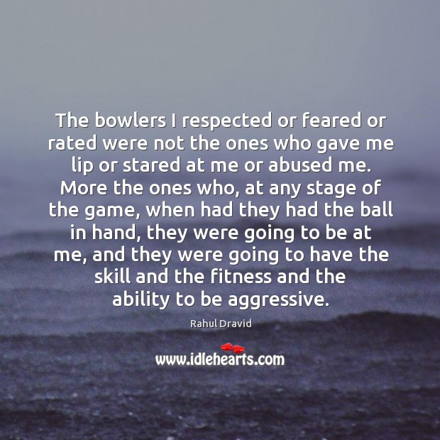 The bowlers I respected or feared or rated were not the ones Image