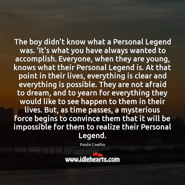 Image, The boy didn't know what a Personal Legend was. 'It's what you