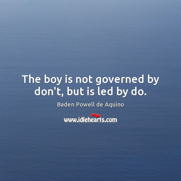 The boy is not governed by don't, but is led by do. Image