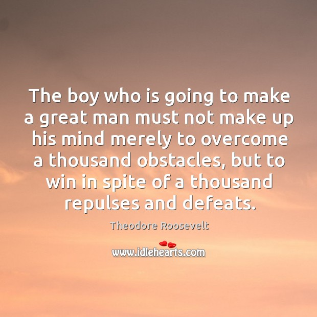Image, The boy who is going to make a great man must not make up his mind merely to overcome