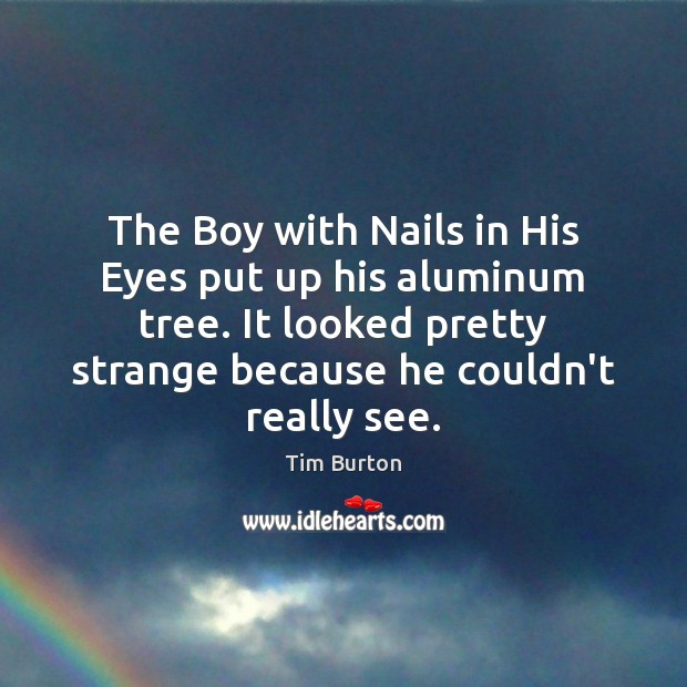 Image, The Boy with Nails in His Eyes put up his aluminum tree.