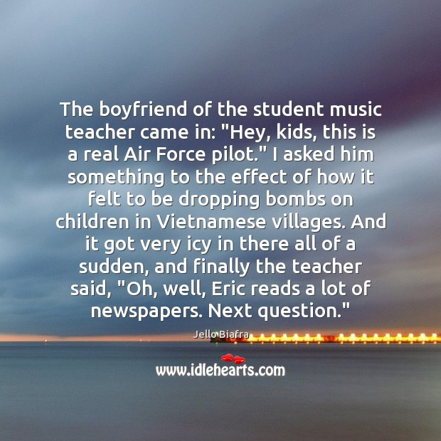 """The boyfriend of the student music teacher came in: """"Hey, kids, this Jello Biafra Picture Quote"""