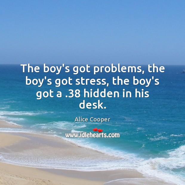 The boy's got problems, the boy's got stress, the boy's got a .38 hidden in his desk. Image