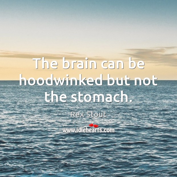 The brain can be hoodwinked but not the stomach. Image