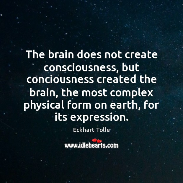 Image, The brain does not create consciousness, but conciousness created the brain, the