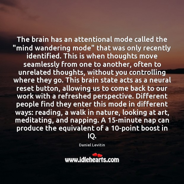 """The brain has an attentional mode called the """"mind wandering mode"""" that Image"""