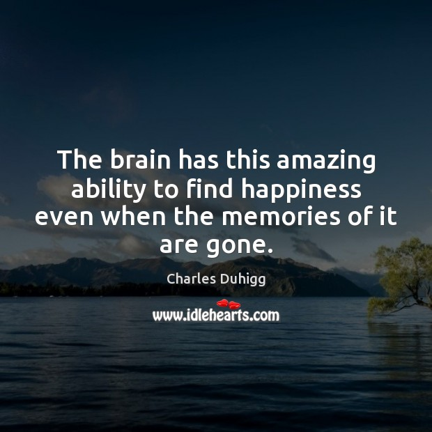 The brain has this amazing ability to find happiness even when the Image