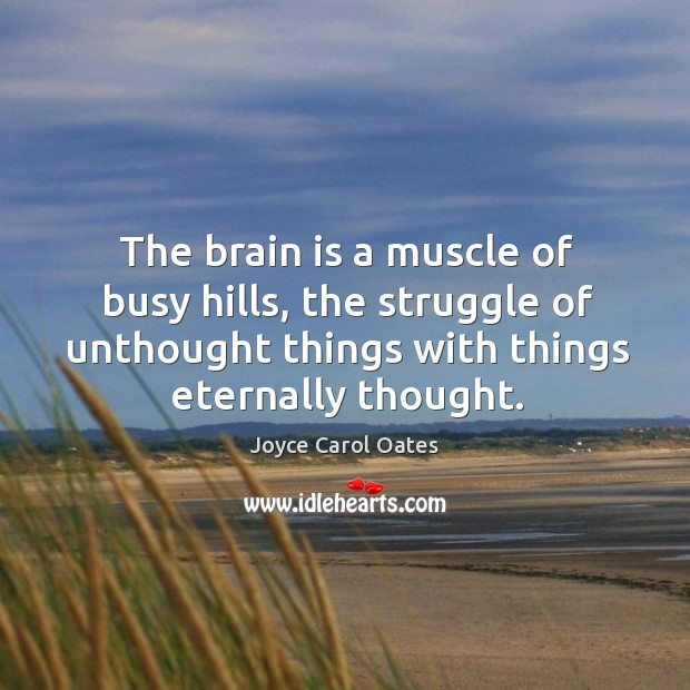 The brain is a muscle of busy hills, the struggle of unthought Image