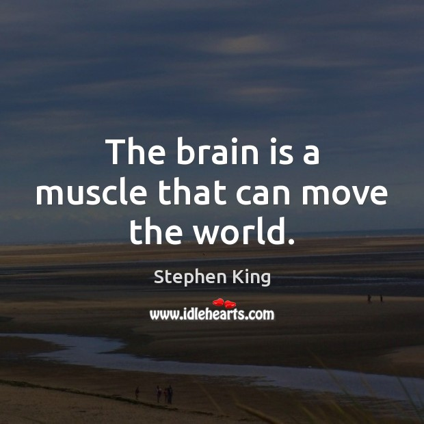 Image, The brain is a muscle that can move the world.