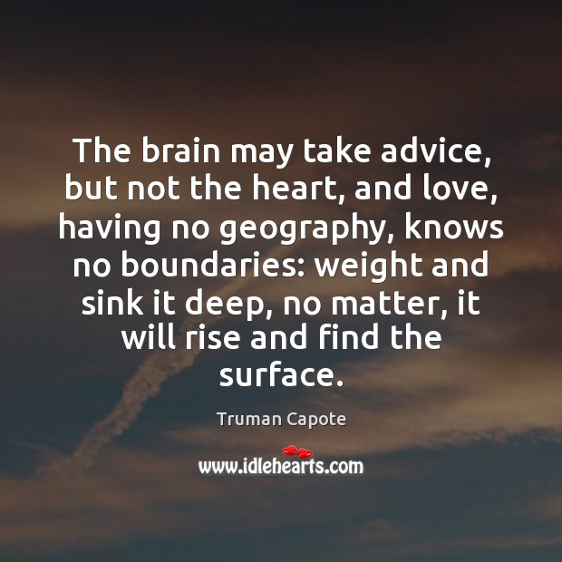 The brain may take advice, but not the heart, and love, having Truman Capote Picture Quote