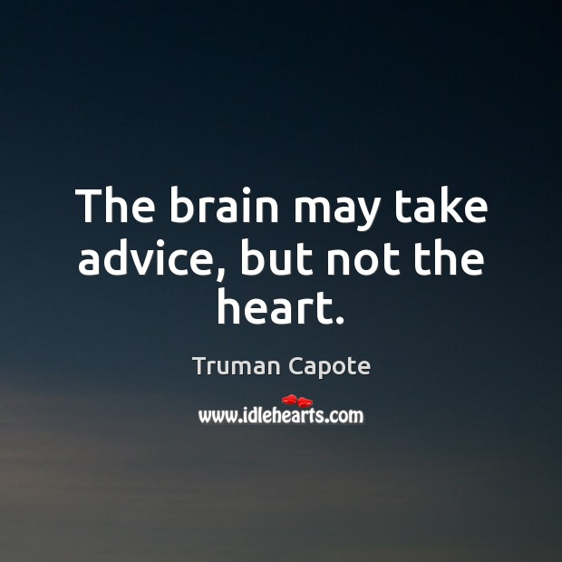 The brain may take advice, but not the heart. Image