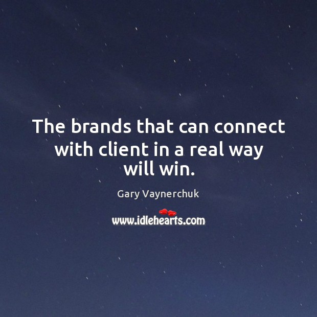 Image, The brands that can connect with client in a real way will win.