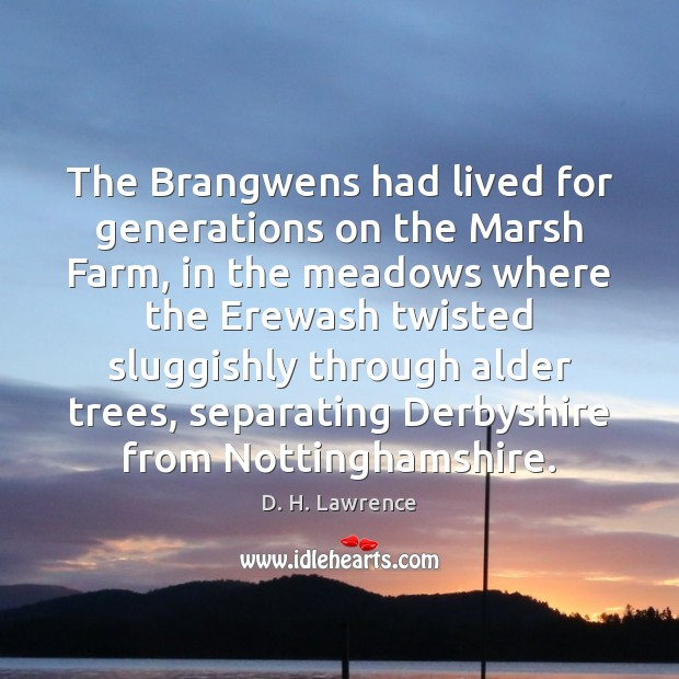 The Brangwens had lived for generations on the Marsh Farm, in the D. H. Lawrence Picture Quote